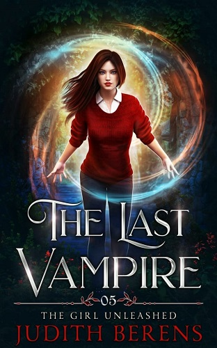The Last Vampire Book 5: The Girl Unleashed
