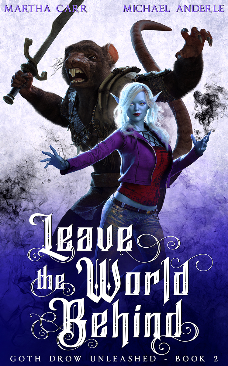 Goth Drow Unleashed Book 2: Leave The World Behind