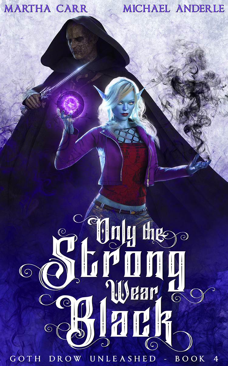Goth Drow Unleashed Book 4: Only The Strong Wear Black